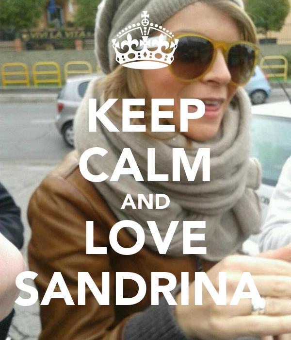 KEEP CALM AND LOVE SANDRINA