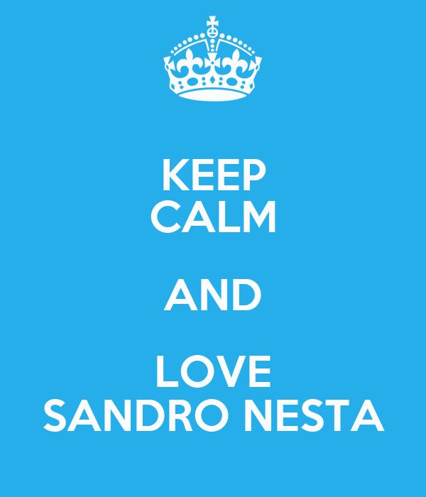 KEEP CALM AND LOVE SANDRO NESTA