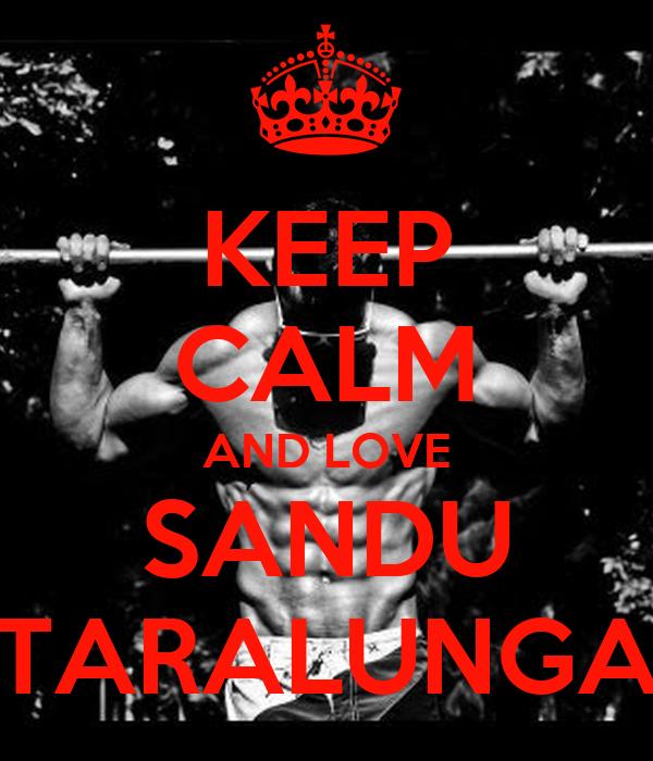 KEEP CALM AND LOVE SANDU TARALUNGA