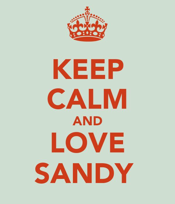 KEEP CALM AND LOVE SANDY❤