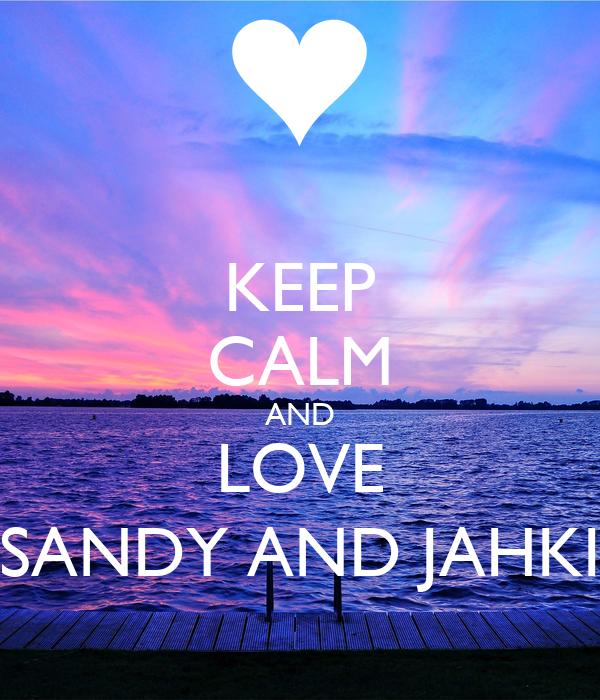 KEEP CALM AND LOVE SANDY AND JAHKI