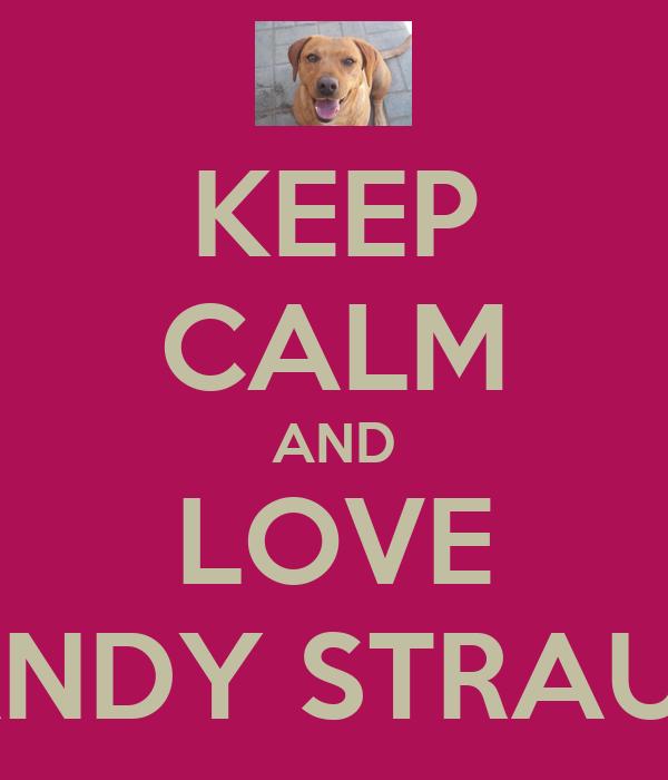 KEEP CALM AND LOVE SANDY STRAUSS