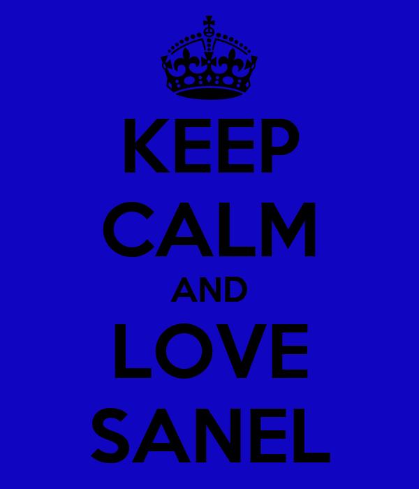 KEEP CALM AND LOVE SANEL