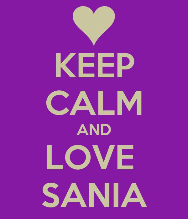 KEEP CALM AND LOVE  SANIA