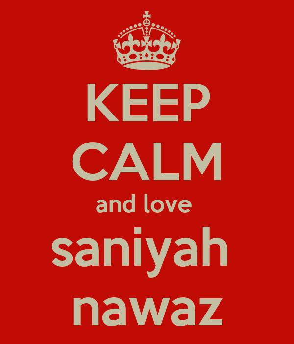 KEEP CALM and love  saniyah  nawaz