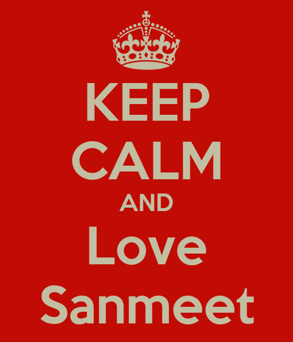 KEEP CALM AND Love Sanmeet