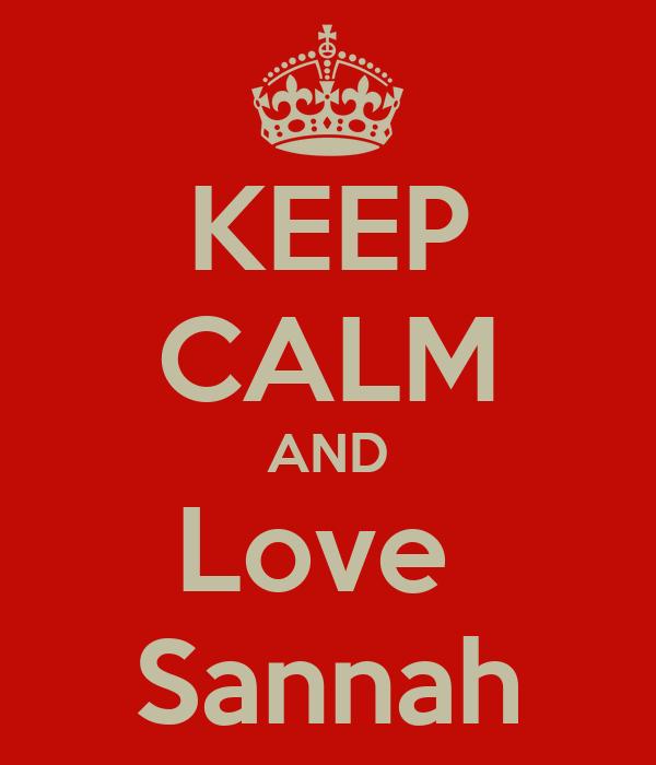 KEEP CALM AND Love  Sannah