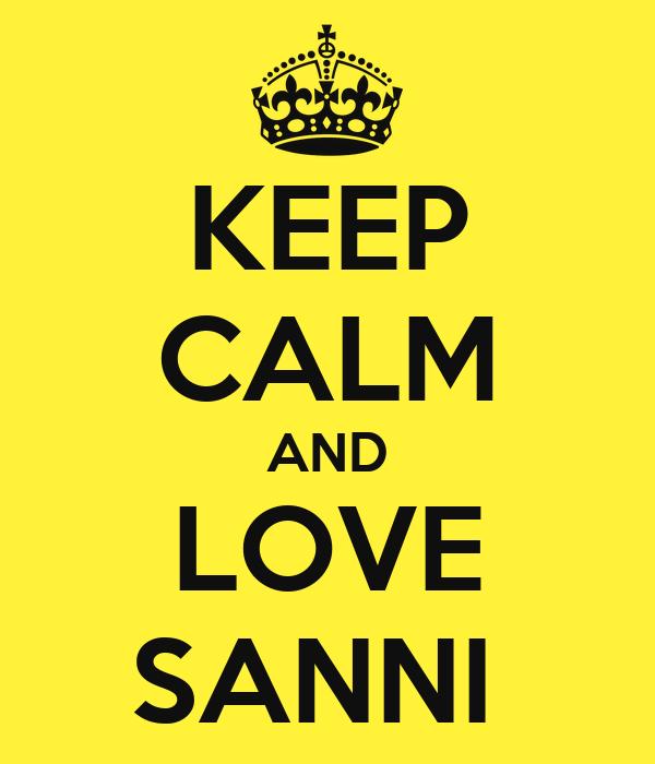 KEEP CALM AND LOVE SANNI