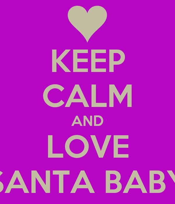 KEEP CALM AND LOVE SANTA BABY