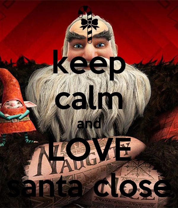 keep calm and LOVE santa close