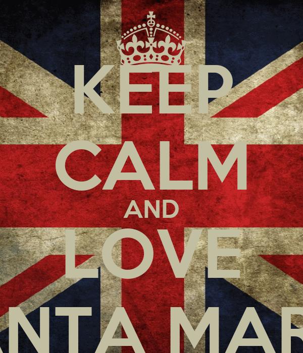 KEEP CALM AND LOVE SANTA MARIA