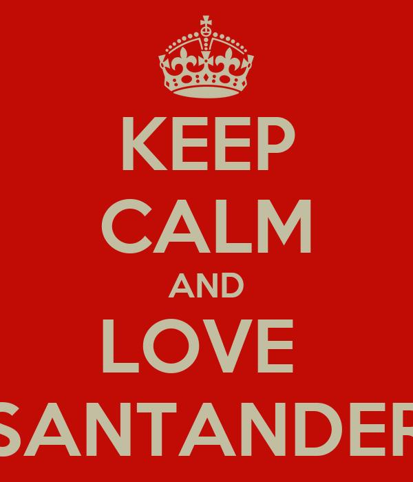 KEEP CALM AND LOVE  SANTANDER