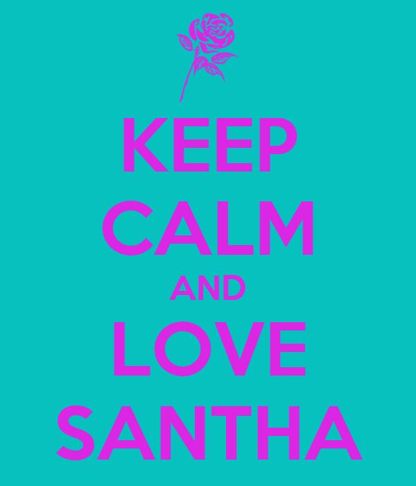 KEEP CALM AND LOVE SANTHA