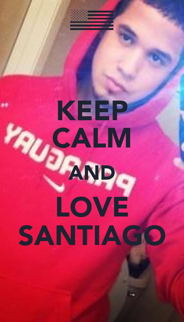 KEEP CALM AND LOVE SANTIAGO