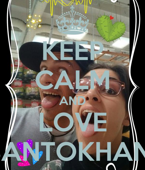 KEEP CALM AND LOVE SANTOKHAN