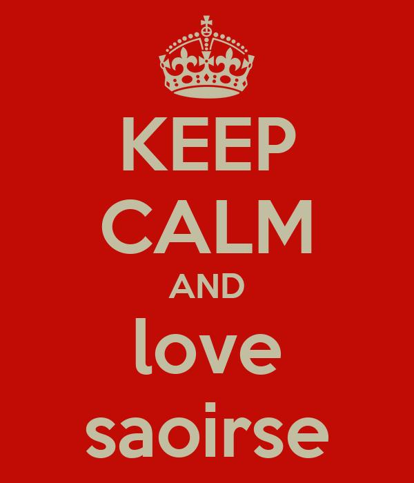KEEP CALM AND love saoirse
