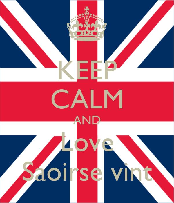 KEEP CALM AND Love Saoirse vint