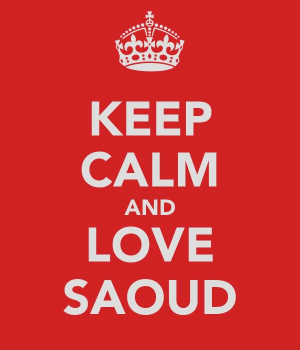KEEP CALM AND LOVE SAOUD