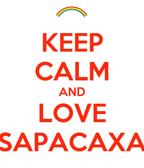KEEP CALM AND LOVE SAPACAXA