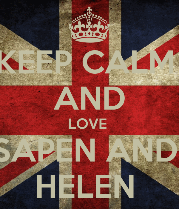 KEEP CALM  AND LOVE  SAPEN AND  HELEN