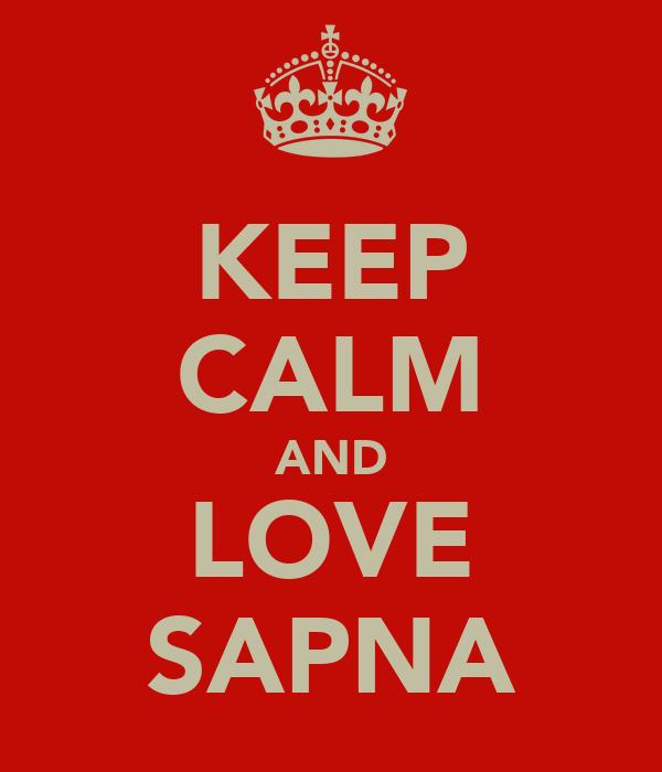 KEEP CALM AND LOVE SAPNA