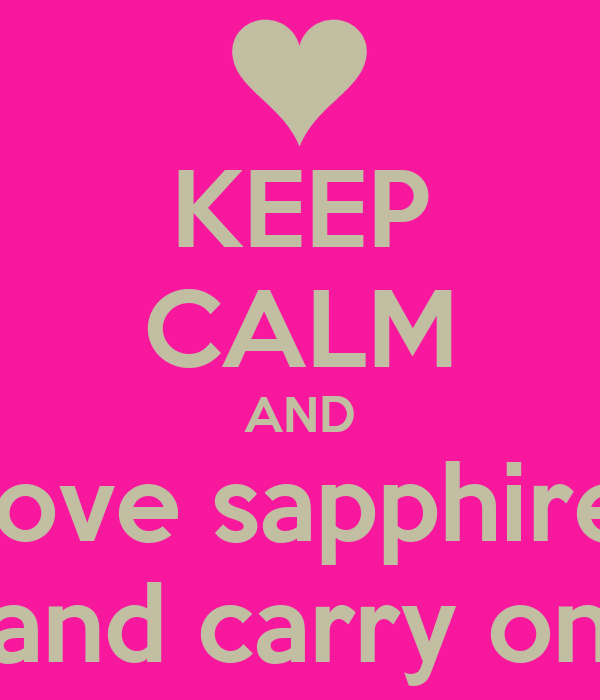 KEEP CALM AND love sapphire and carry on