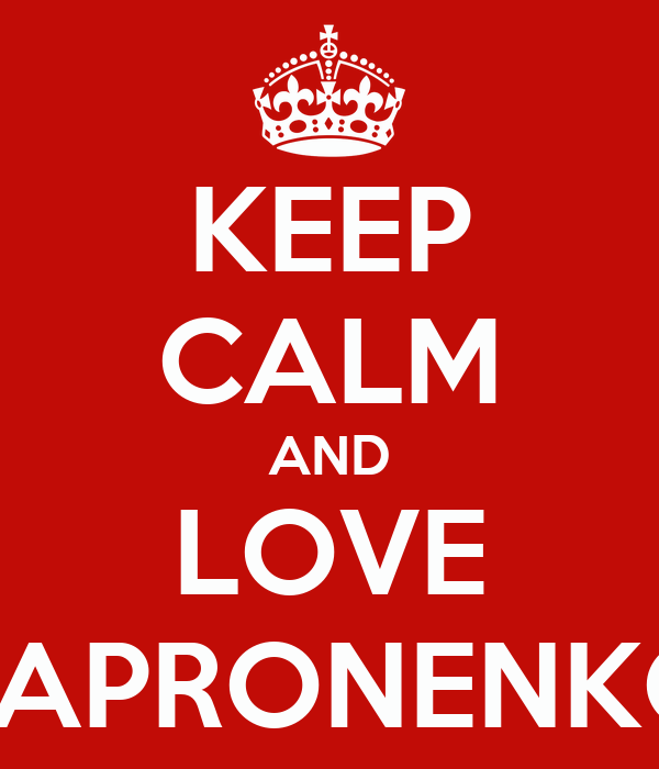 KEEP CALM AND LOVE SAPRONENKO