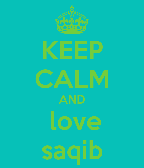 KEEP CALM AND  love saqib