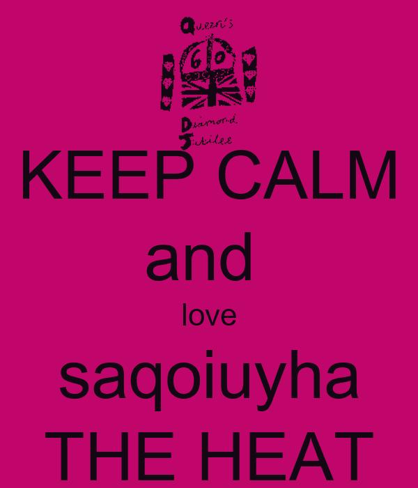 KEEP CALM and  love saqoiuyha THE HEAT