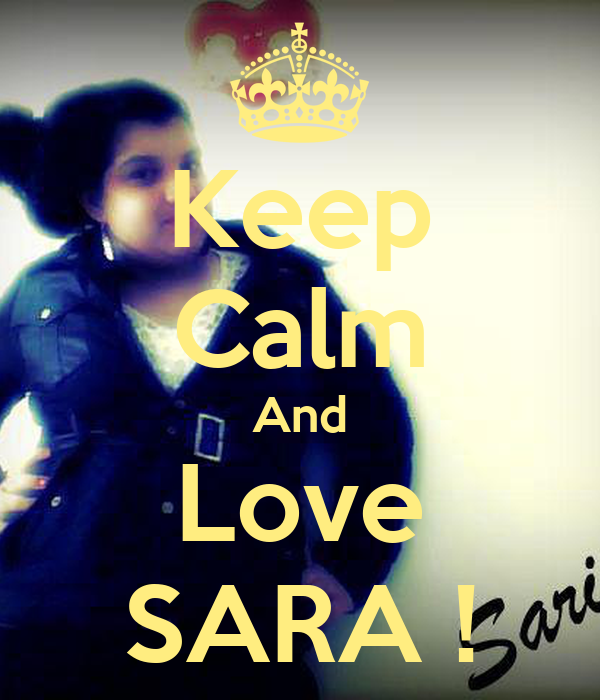Keep Calm And Love SARA !