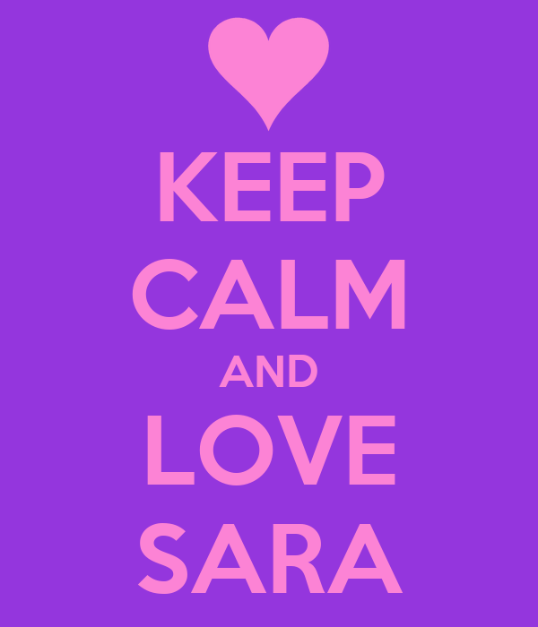 KEEP CALM AND LOVE SARA