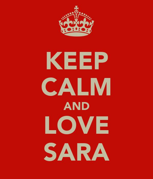 KEEP CALM AND LOVE SARA