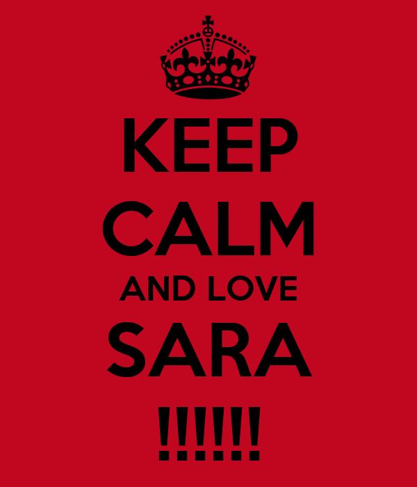 KEEP CALM AND LOVE SARA !!!!!!
