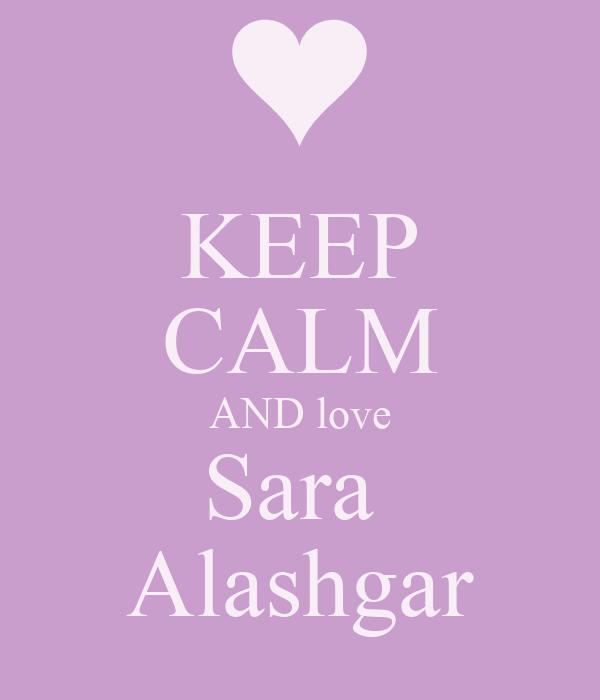 KEEP CALM AND love Sara  Alashgar