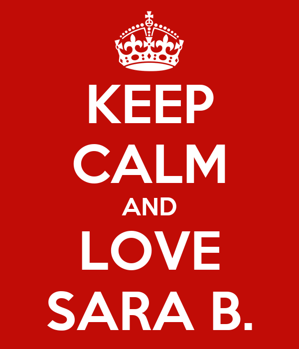 KEEP CALM AND LOVE SARA B.