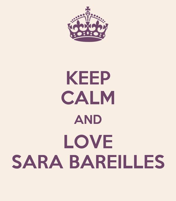 KEEP CALM AND LOVE SARA BAREILLES