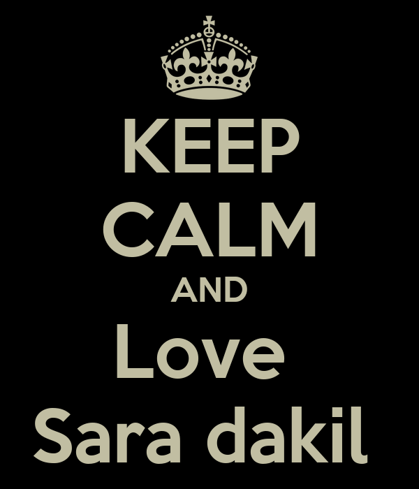 KEEP CALM AND Love  Sara dakil