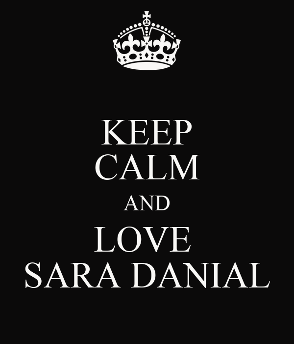 KEEP CALM AND LOVE  SARA DANIAL