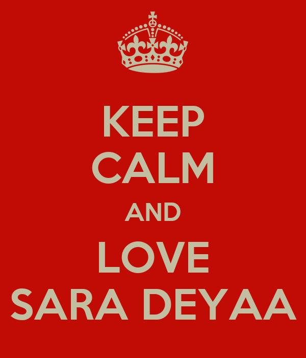 KEEP CALM AND LOVE SARA DEYAA