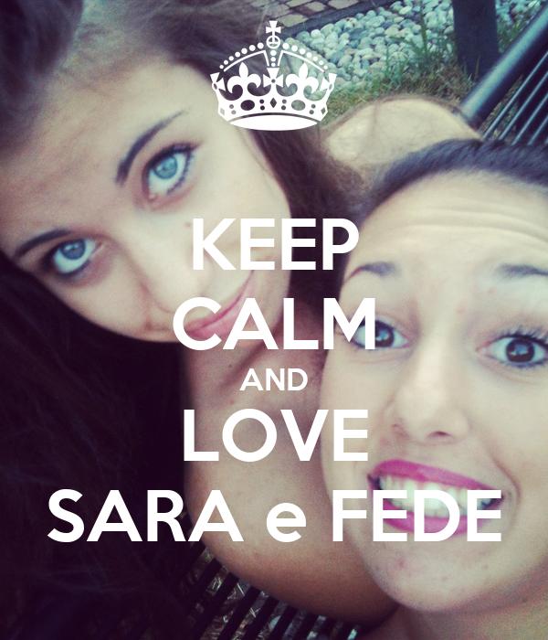 KEEP CALM AND LOVE SARA e FEDE