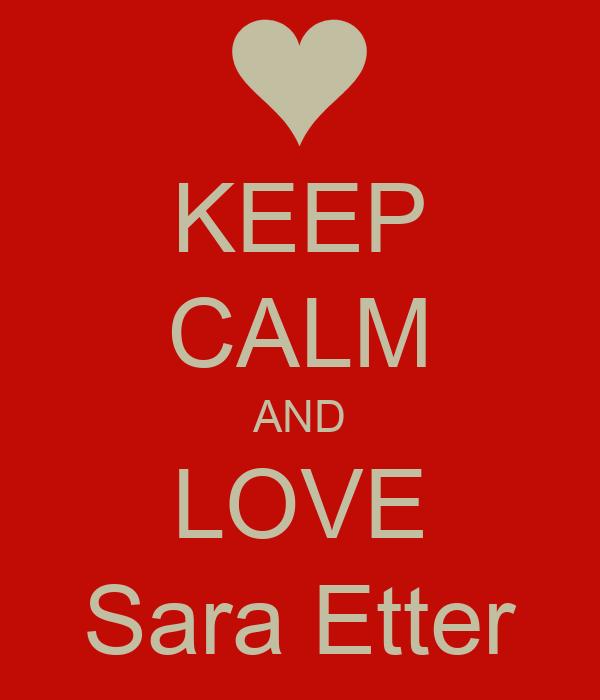 KEEP CALM AND LOVE Sara Etter