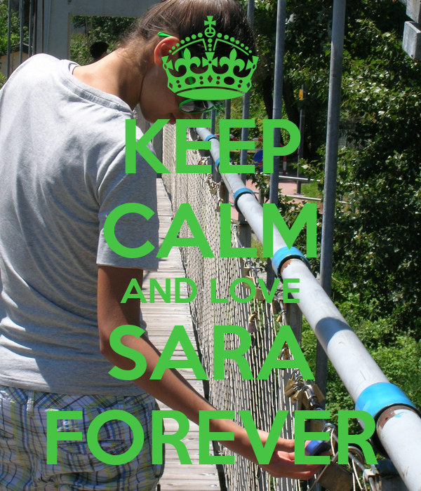 KEEP CALM AND LOVE SARA FOREVER