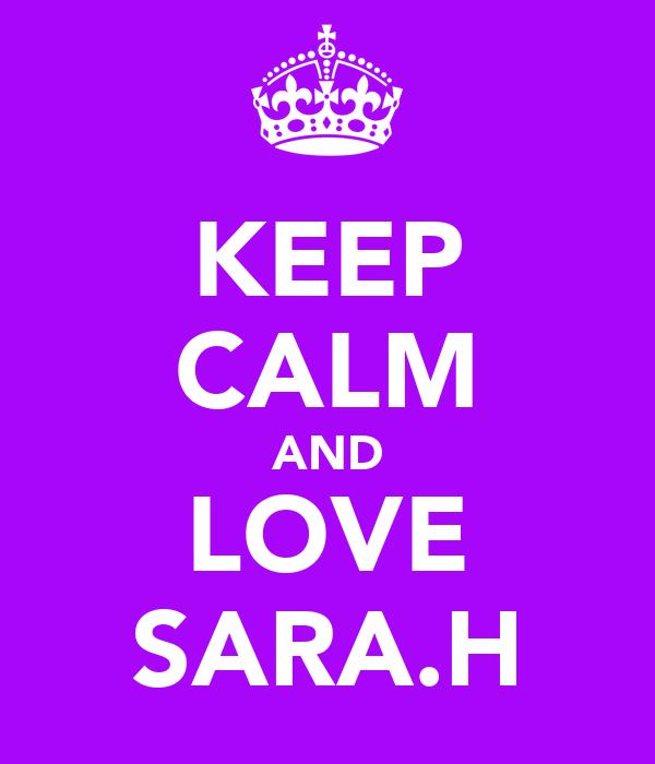 KEEP CALM AND LOVE SARA.H