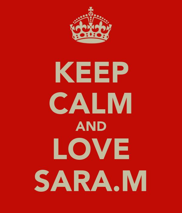 KEEP CALM AND LOVE SARA.M