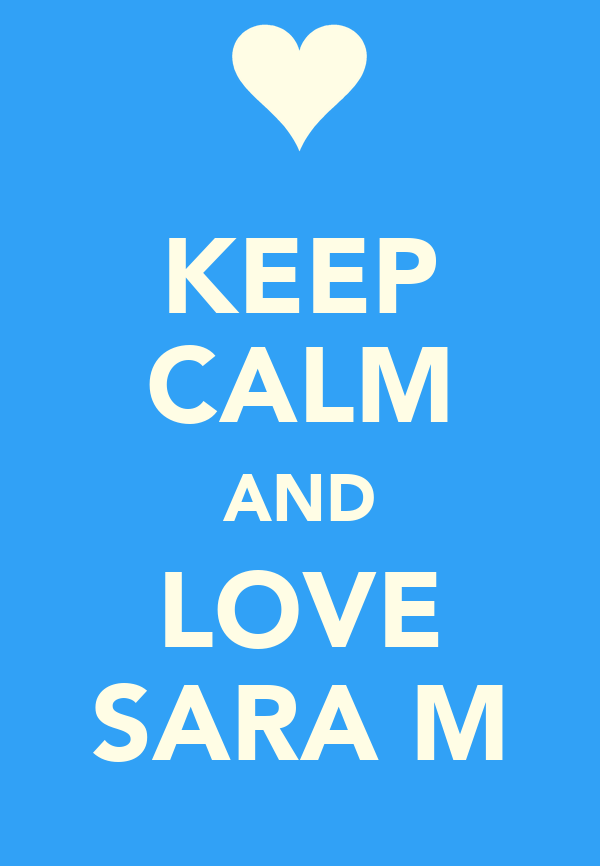 KEEP CALM AND LOVE SARA M