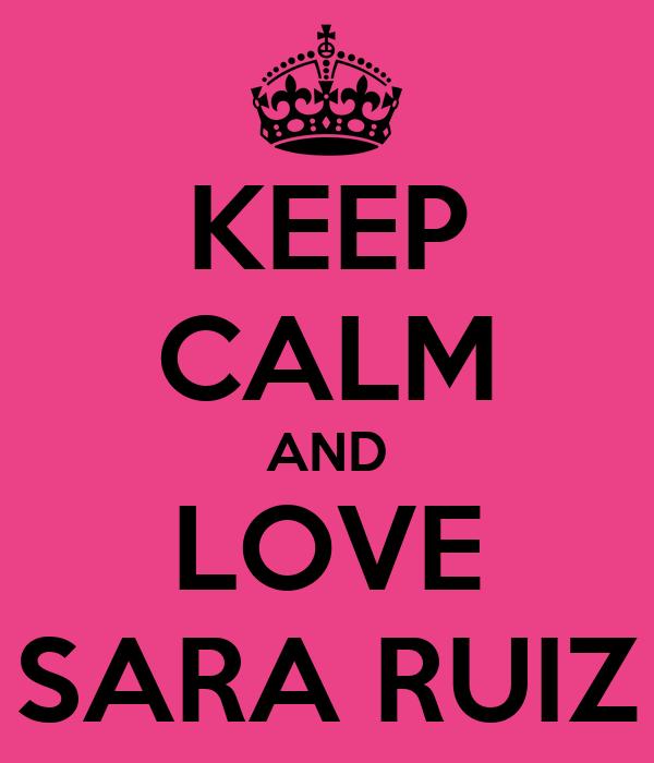 KEEP CALM AND LOVE SARA RUIZ