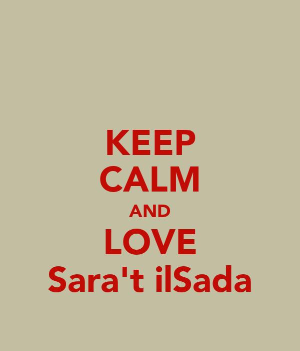 KEEP CALM AND LOVE Sara't ilSada