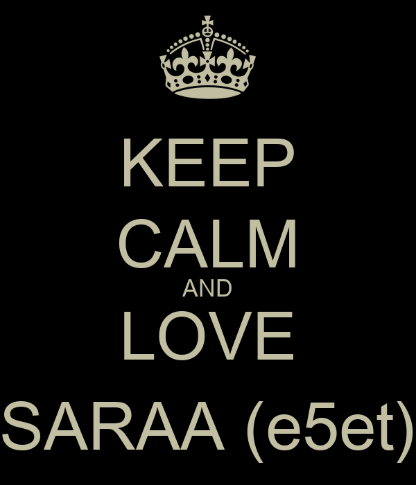KEEP CALM AND LOVE SARAA (e5et)
