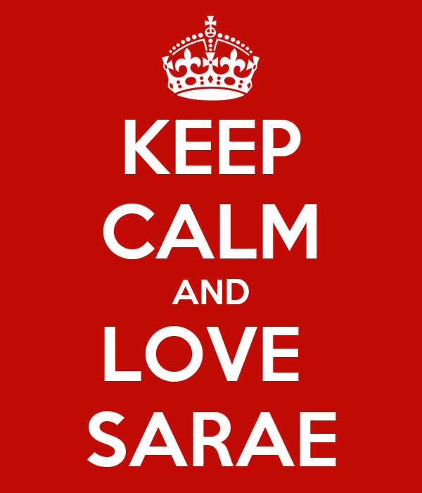 KEEP CALM AND LOVE  SARAE