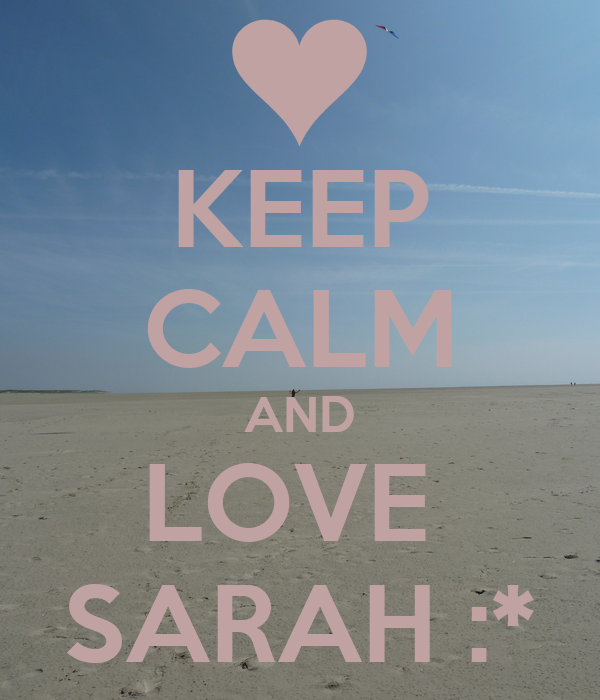 KEEP CALM AND LOVE  SARAH :*